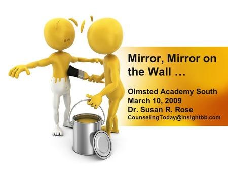 Mirror, Mirror on the Wall … Olmsted Academy South March 10, 2009 Dr. Susan R. Rose