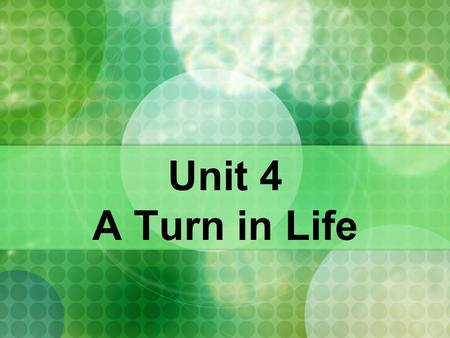 Unit 4 A Turn in Life. LEADING IN What would you do if you couldn't watch IV for a week? Panic might be your first reaction, but you would soon find there.