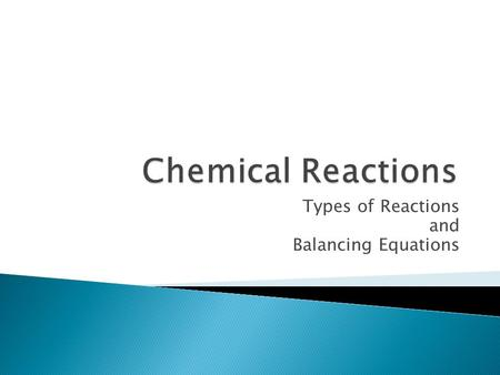 "Types of Reactions and Balancing Equations.  A. also known as a ""chemical change""  B. Indicators of a Chemical Reaction  1. Light production  2. Odor."