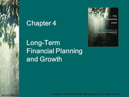 Chapter 4 Long-Term Financial Planning and Growth McGraw-Hill/Irwin Copyright © 2010 by The McGraw-Hill Companies, Inc. All rights reserved.