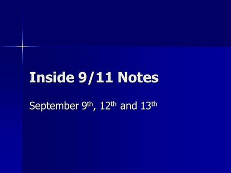 Inside 9/11 Notes September 9 th, 12 th and 13 th.