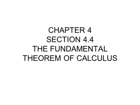 CHAPTER 4 SECTION 4.4 THE FUNDAMENTAL THEOREM OF CALCULUS.