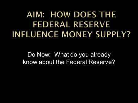 Do Now: What do you already know about the Federal Reserve?