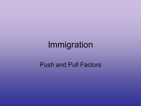 Immigration Push and Pull Factors. Table of Contents DateTitleLesson # 10/3Spatial Diffusion12 10/6Urban Geography13 10/8Population Distribution14 **US.