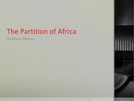 The Partition of Africa Andrew Gibson. On the Eve of the Scramble  North Africa: Northern Africa has had longstanding ties with the Muslim world. From.