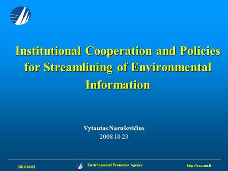 2016.06.03 Environmental Protection Agency  Institutional Cooperation and Policies for Streamlining of Environmental Information Vytautas.