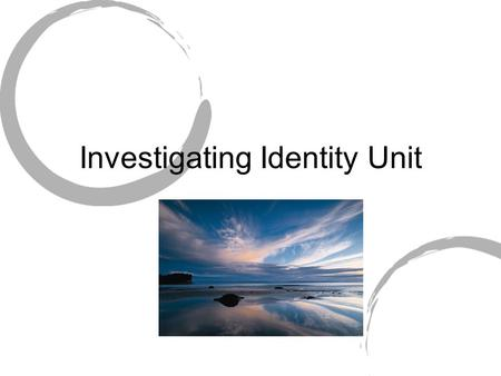 Investigating Identity Unit. Unit Summary During this unit students will participate in different activities that are all a part of Project-Based Learning.