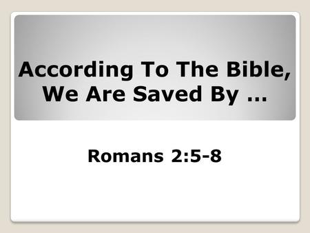 Romans 2:5-8 According To The Bible, We Are Saved By …