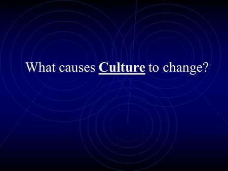 What causes Culture to change?. Definition- skills and tools people use As technology changes so does the world's culture around it. 1. Technology.