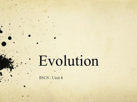 Evolution BSCS : Unit 4. A history of life on Earth Charles Darwin is the name most associated with evolution, but he did not publish his views on the.