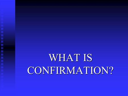 WHAT IS CONFIRMATION? Why do you want your child to come to confirmation class?