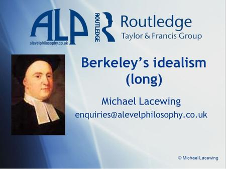 Berkeley's idealism (long) Michael Lacewing © Michael Lacewing.