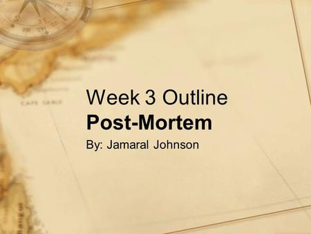 Week 3 Outline Post-Mortem By: Jamaral Johnson. 2 After Actions Review In this presentation I will do my best to highlight what went wrong. This is just.
