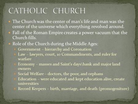 The Church was the center of man's life and man was the center of the universe which everything revolved around. Fall of the Roman Empire creates a power.