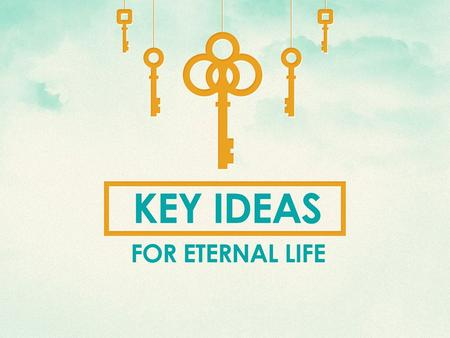 Key Ideas For Eternal Life. Debating The Essentials of Salvation Is Nothing New The Role of Circumcision –Acts 15:1, Colossians 2:8-14 The Role of Faith.