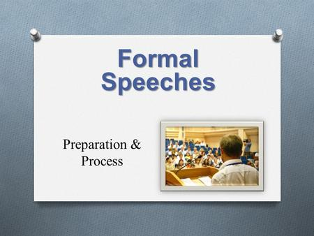 Preparation & Process Formal Speeches. O Preparing to speak O Knowing audience O Understanding purpose O Planning for a speech O Using audience and purpose.