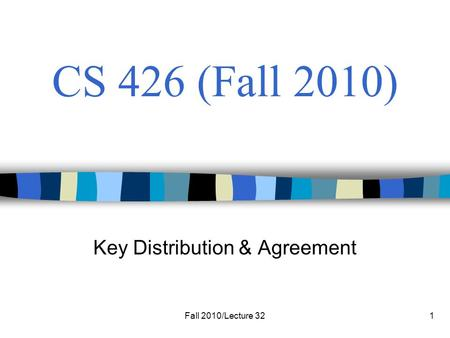 Fall 2010/Lecture 321 CS 426 (Fall 2010) Key Distribution & Agreement.