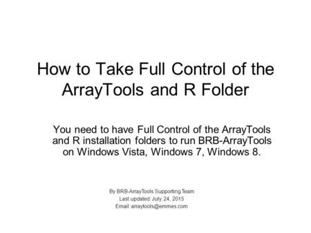 How to Take Full Control of the ArrayTools and R Folder You need to have Full Control of the ArrayTools and R installation folders to run BRB-ArrayTools.
