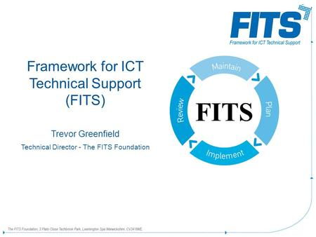Framework for ICT Technical Support (FITS) Trevor Greenfield Technical Director - The FITS Foundation FITS.