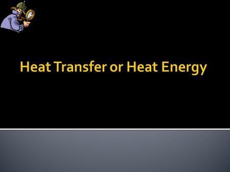 Objective  The objective of this topic is to understand the methods of heat transfer Outcomes At the end of this session, students should be able to: