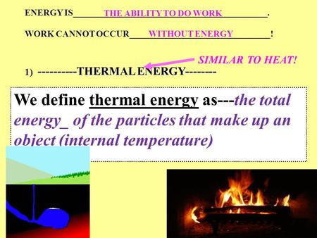 ENERGY IS____________________________________________. WORK CANNOT OCCUR________________________________! ----------THERMAL ENERGY-------- 1) ----------THERMAL.