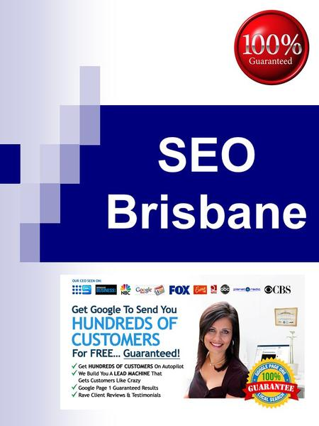SEO Brisbane. Index Topics Page No SEO Brisbane 3 SEO Brisbane Gets You On First Page Of Google! 4 SEO Brisbane: Without Monthly Fees And Charges 5 SEO.