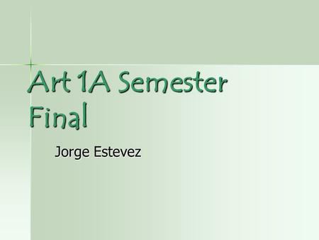 Art 1A Semester Final Jorge Estevez. Principles and Element of Art Line- is a basic element of art referring to a continuous mark, made on a surface,