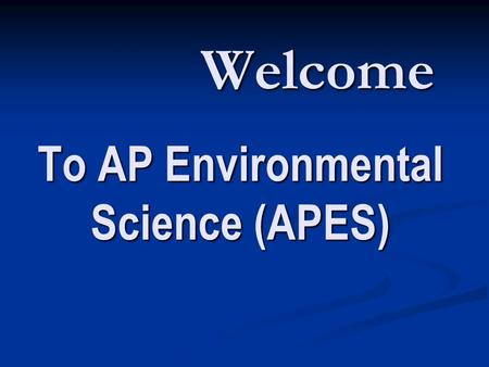 Welcome To AP Environmental Science (APES). Introduction Hi I'm Mr. Clark. Hi I'm Mr. Clark. This discussion is to explain to you what we do in this science.