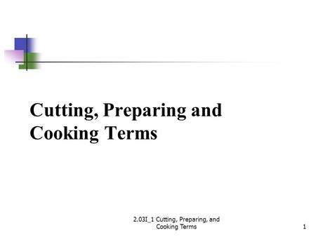 Cutting, Preparing and Cooking Terms 2.03I_1 Cutting, Preparing, and Cooking Terms1.