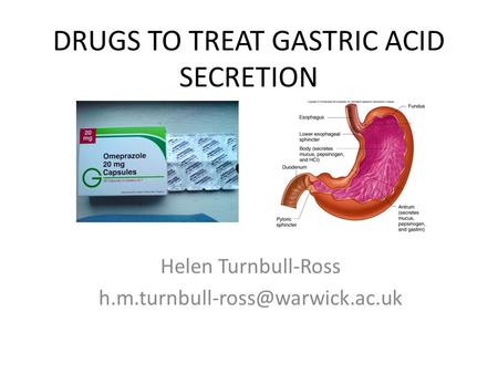 DRUGS TO TREAT GASTRIC ACID SECRETION Helen Turnbull-Ross