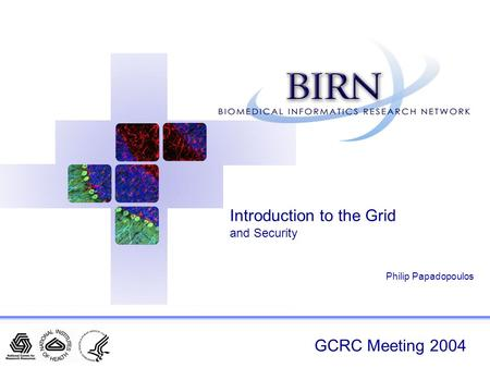 GCRC Meeting 2004 Introduction to the Grid and Security Philip Papadopoulos.