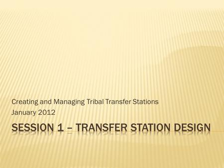 Creating and Managing Tribal Transfer Stations January 2012.