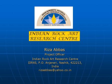 Indian Rock Art Research Centre IIRNS, P.O. Anjaneri, Nashik, 422213, Riza Abbas Project Officer.