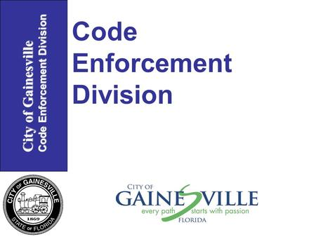City of Gainesville Code Enforcement Division Code Enforcement Division.
