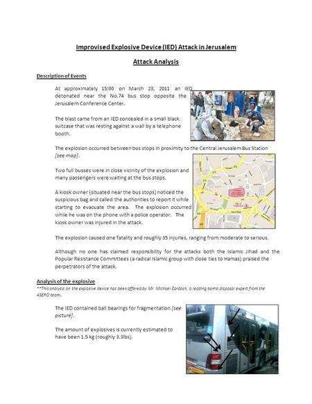Improvised Explosive Device (IED) Attack in Jerusalem Attack Analysis Description of Events At approximately 15:00 on March 23, 2011 an IED detonated near.