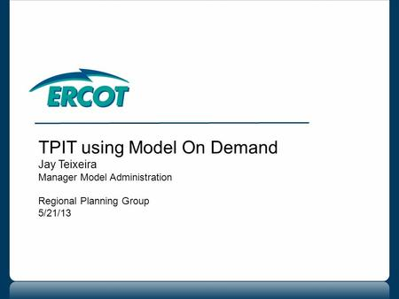 TPIT using Model On Demand Jay Teixeira Manager Model Administration Regional Planning Group 5/21/13.