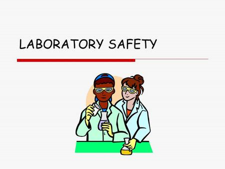 LABORATORY SAFETY. General Laboratory Rules  No rough play or practical jokes.  Do only the experiments and activities assigned by your teacher.  Follow.