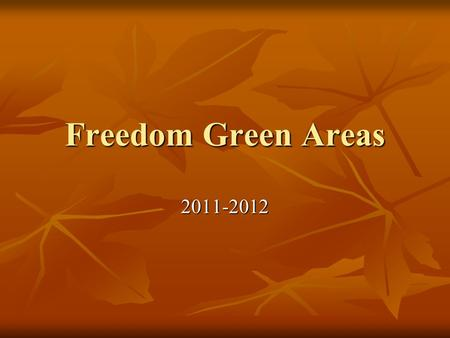 Freedom Green Areas 2011-2012. Compost New this year New this year Great resource; measuring, weighing, writing Great resource; measuring, weighing, writing.