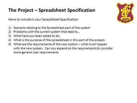 The Project – Spreadsheet Specification Items to include in your Spreadsheet Specification 1)Scenario relating to the Spreadsheet part of the system 2)Problems.