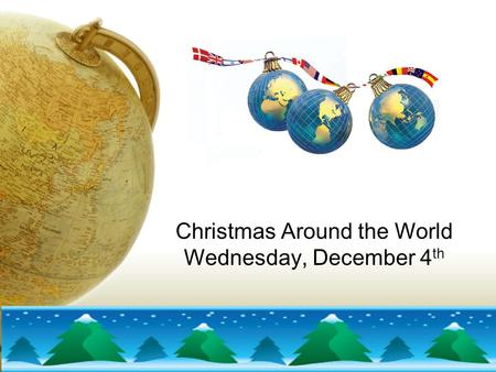 Christmas Around the World Wednesday, December 4 th.