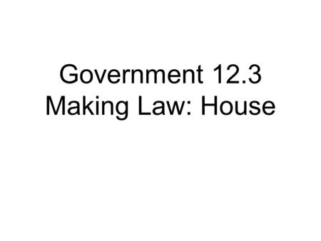 Government 12.3 Making Law: House. How a bill becomes a law in the house: Bill is introduced Sponsor and cosponsor Numbering and Titling The Reading Appointment.