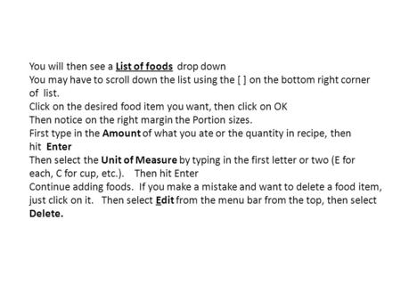 You will then see a List of foods drop down You may have to scroll down the list using the [ ] on the bottom right corner of list. Click on the desired.
