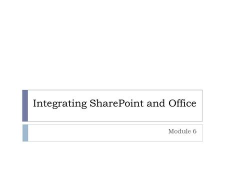Integrating SharePoint and Office Module 6. Overview  Adding Office Documents Through Office  Creating Workspaces  Working with Spreadsheets  Using.