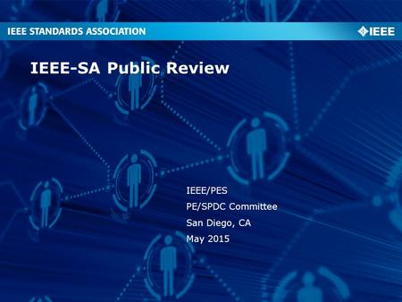 IEEE-SA Public Review IEEE/PES PE/SPDC Committee San Diego, CA May 2015.