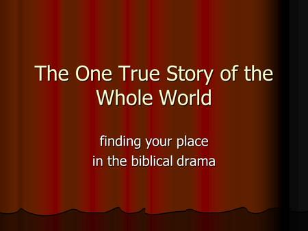 The One True Story of the Whole World finding your place in the biblical drama.