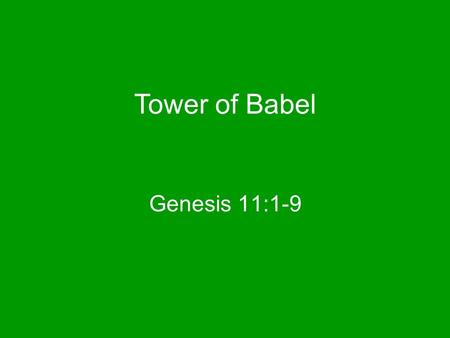 Genesis 11:1-9 Tower of Babel. These events happened some time after the Flood God wanted mankind to disperse all over the globe Some men had a different.