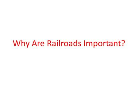 Why Are Railroads Important?. Railroads are necessary for the efficient functioning of a modern economy. No other transportation mode can handle the bulk.
