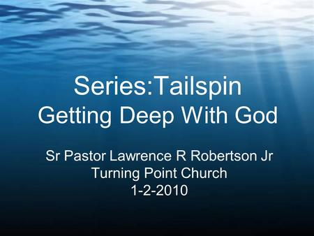Series:Tailspin Getting Deep With God Sr Pastor Lawrence R Robertson Jr Turning Point Church 1-2-2010.