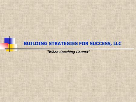 "BUILDING STRATEGIES FOR SUCCESS, LLC ""When Coaching Counts"""