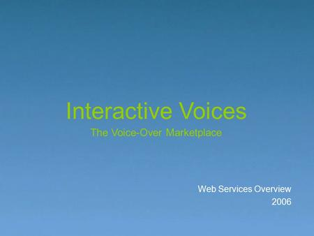 Web Services Overview 2006 Interactive Voices The Voice-Over Marketplace.